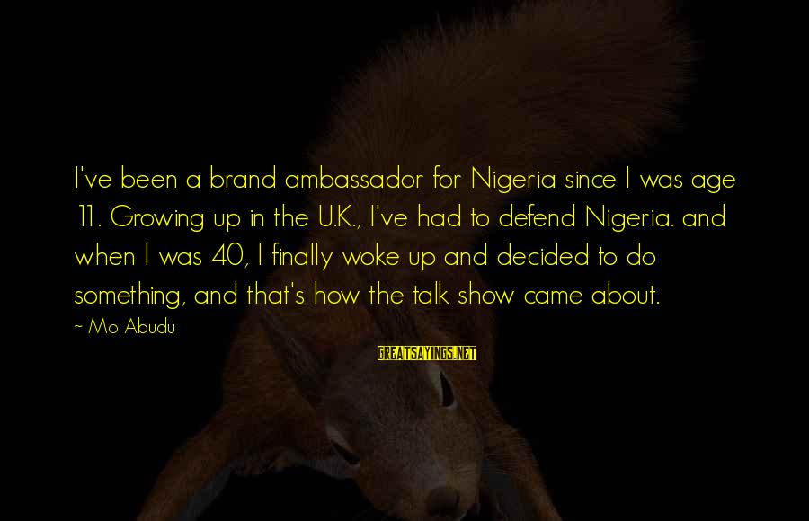 Finally Decided Sayings By Mo Abudu: I've been a brand ambassador for Nigeria since I was age 11. Growing up in