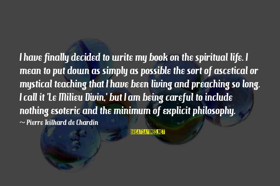 Finally Decided Sayings By Pierre Teilhard De Chardin: I have finally decided to write my book on the spiritual life. I mean to