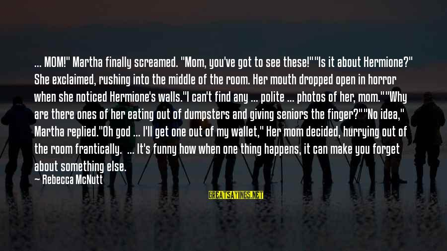 """Finally Decided Sayings By Rebecca McNutt: ... MOM!"""" Martha finally screamed. """"Mom, you've got to see these!""""""""Is it about Hermione?"""" She"""