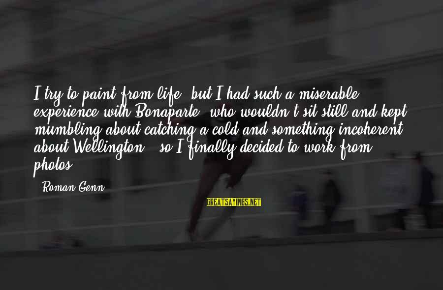 Finally Decided Sayings By Roman Genn: I try to paint from life, but I had such a miserable experience with Bonaparte,