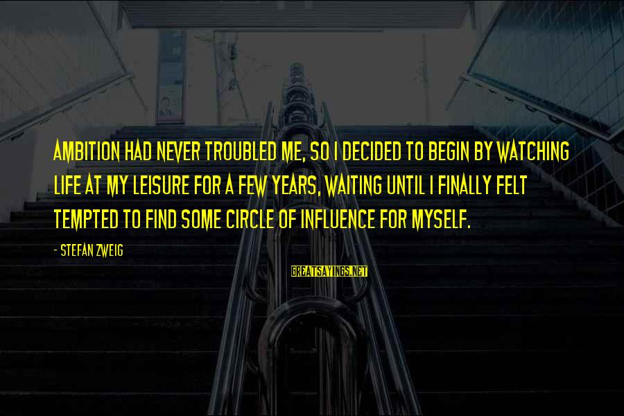 Finally Decided Sayings By Stefan Zweig: Ambition had never troubled me, so I decided to begin by watching life at my