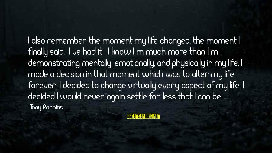 """Finally Decided Sayings By Tony Robbins: I also remember the moment my life changed, the moment I finally said, """"I've had"""