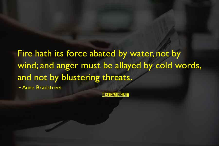 Finally Done With Exams Sayings By Anne Bradstreet: Fire hath its force abated by water, not by wind; and anger must be allayed