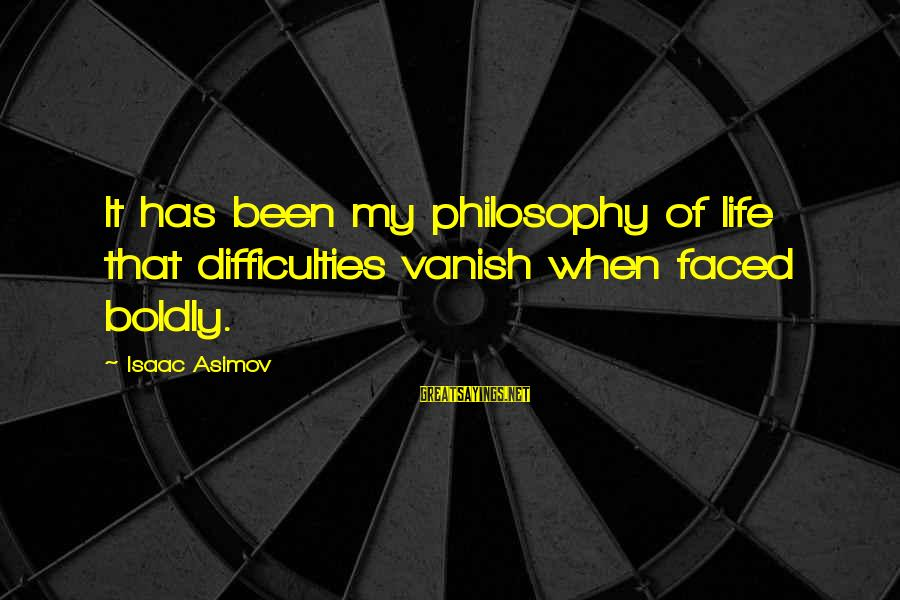 Finally Done With Exams Sayings By Isaac Asimov: It has been my philosophy of life that difficulties vanish when faced boldly.