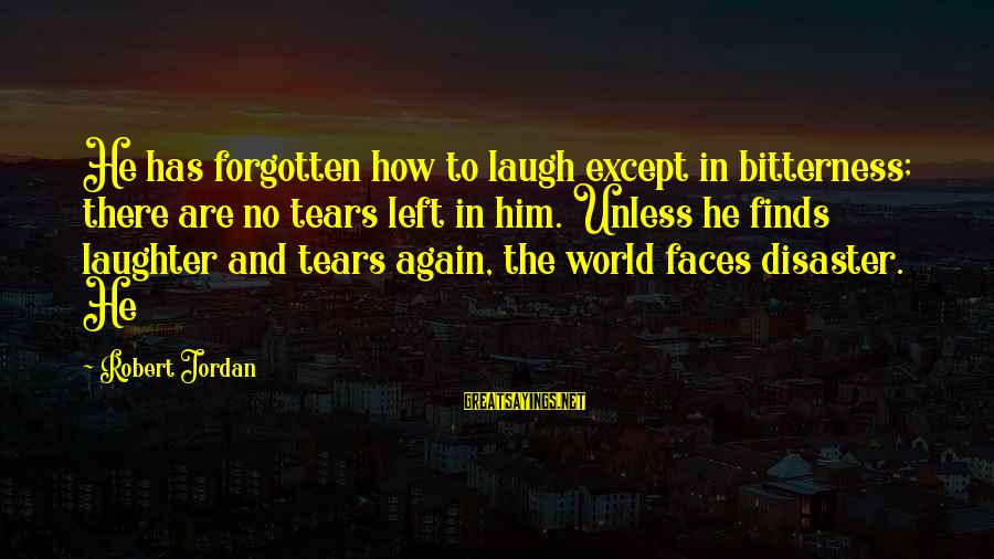 Finally Done With Exams Sayings By Robert Jordan: He has forgotten how to laugh except in bitterness; there are no tears left in