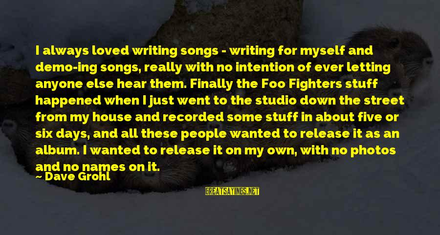 Finally It Happened Sayings By Dave Grohl: I always loved writing songs - writing for myself and demo-ing songs, really with no