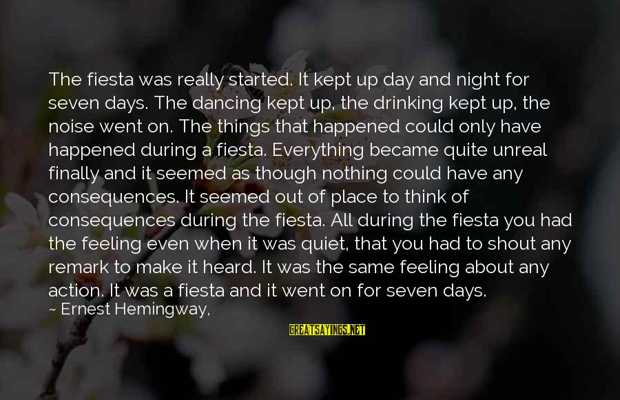 Finally It Happened Sayings By Ernest Hemingway,: The fiesta was really started. It kept up day and night for seven days. The