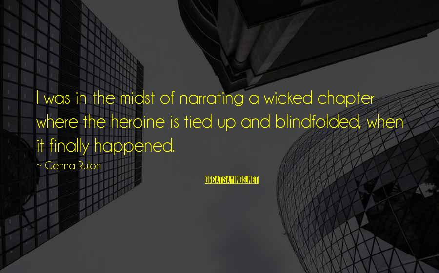 Finally It Happened Sayings By Genna Rulon: I was in the midst of narrating a wicked chapter where the heroine is tied