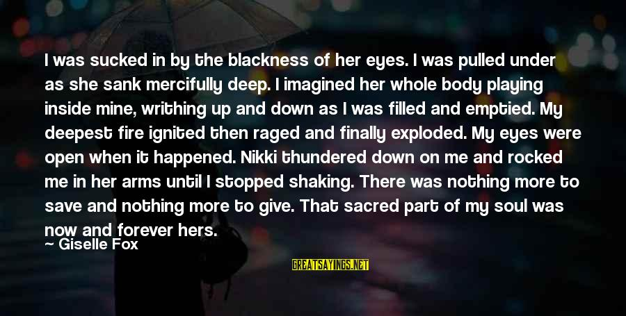Finally It Happened Sayings By Giselle Fox: I was sucked in by the blackness of her eyes. I was pulled under as