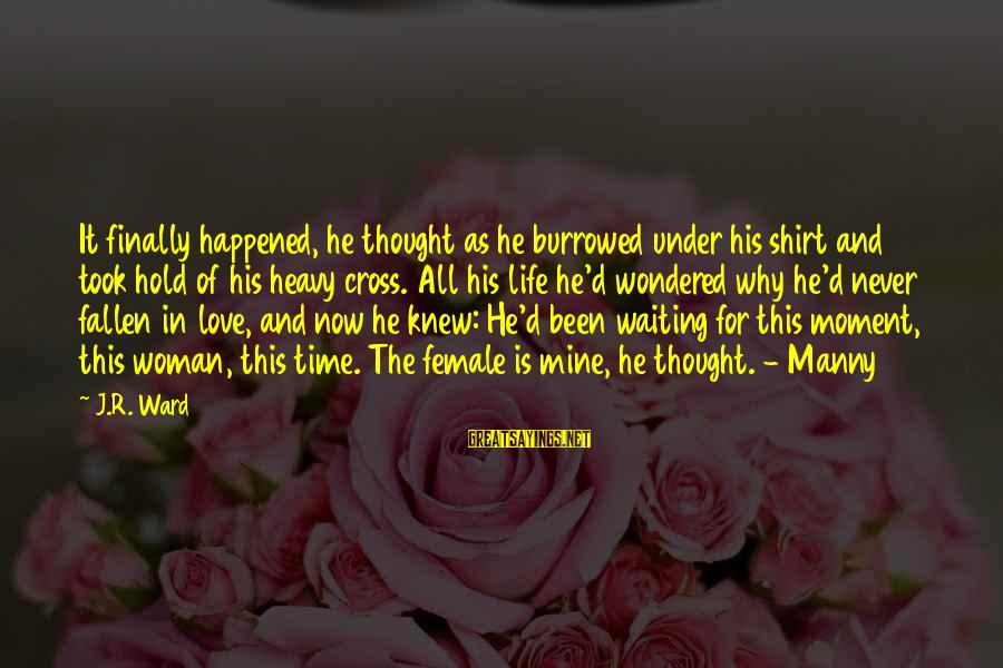 Finally It Happened Sayings By J.R. Ward: It finally happened, he thought as he burrowed under his shirt and took hold of