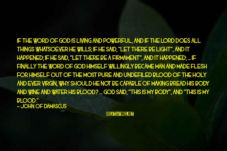 Finally It Happened Sayings By John Of Damascus: If the Word of God is living and powerful, and if the Lord does all