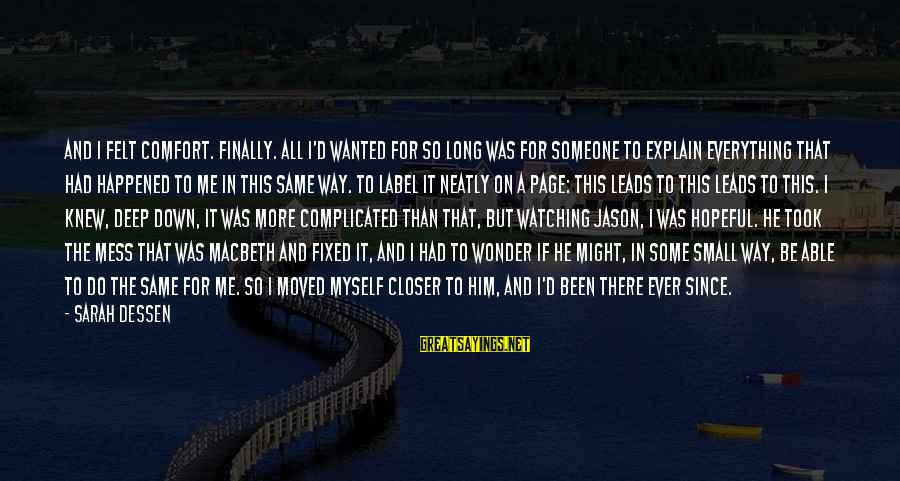 Finally It Happened Sayings By Sarah Dessen: And I felt comfort. Finally. All I'd wanted for so long was for someone to