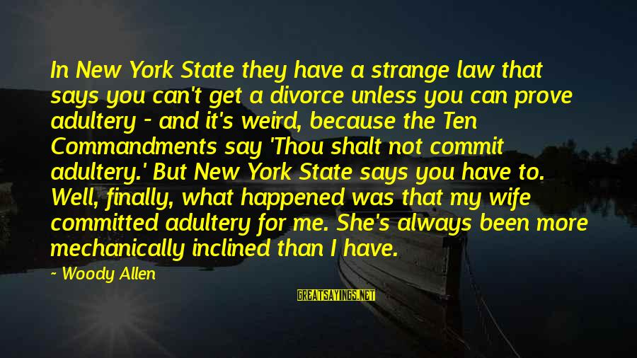 Finally It Happened Sayings By Woody Allen: In New York State they have a strange law that says you can't get a