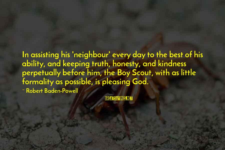 Finance Jobs Sayings By Robert Baden-Powell: In assisting his 'neighbour' every day to the best of his ability, and keeping truth,