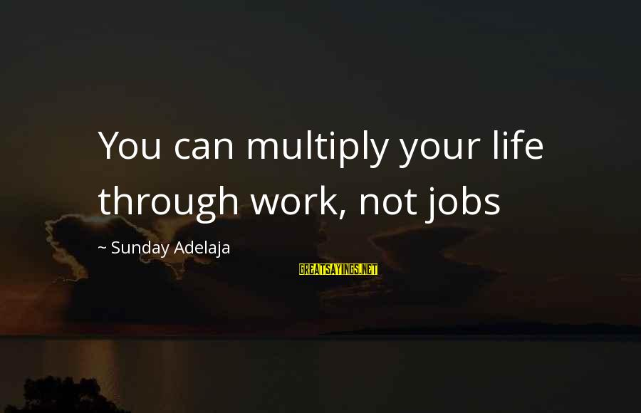 Finance Jobs Sayings By Sunday Adelaja: You can multiply your life through work, not jobs