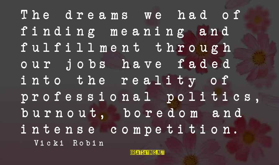 Finance Jobs Sayings By Vicki Robin: The dreams we had of finding meaning and fulfillment through our jobs have faded into