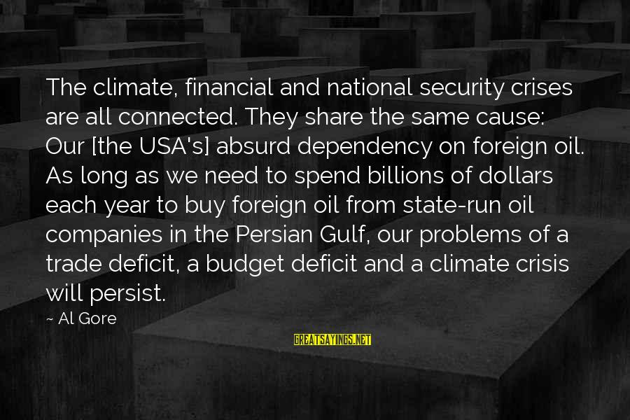 Financial Problems Sayings By Al Gore: The climate, financial and national security crises are all connected. They share the same cause: