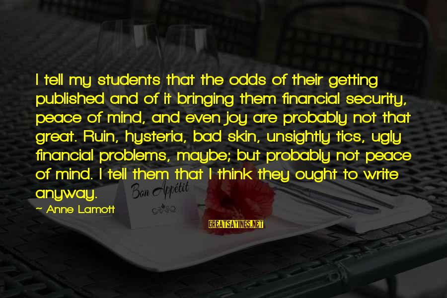 Financial Problems Sayings By Anne Lamott: I tell my students that the odds of their getting published and of it bringing