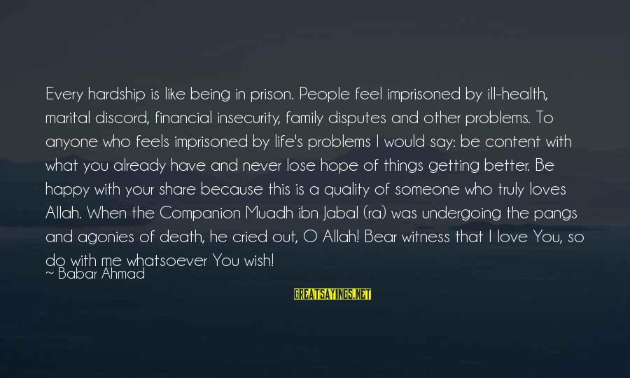 Financial Problems Sayings By Babar Ahmad: Every hardship is like being in prison. People feel imprisoned by ill-health, marital discord, financial