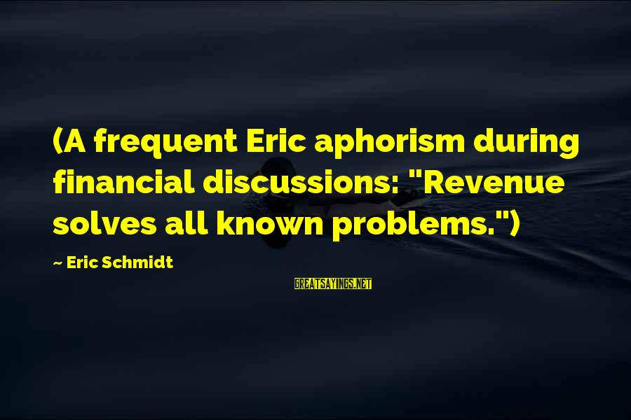 """Financial Problems Sayings By Eric Schmidt: (A frequent Eric aphorism during financial discussions: """"Revenue solves all known problems."""")"""