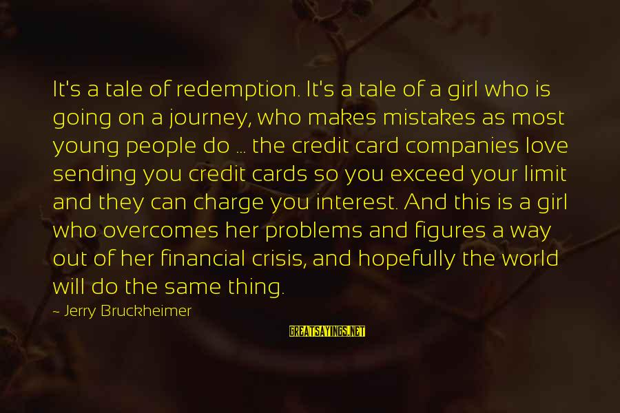 Financial Problems Sayings By Jerry Bruckheimer: It's a tale of redemption. It's a tale of a girl who is going on