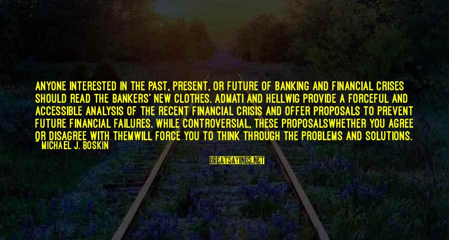 Financial Problems Sayings By Michael J. Boskin: Anyone interested in the past, present, or future of banking and financial crises should read