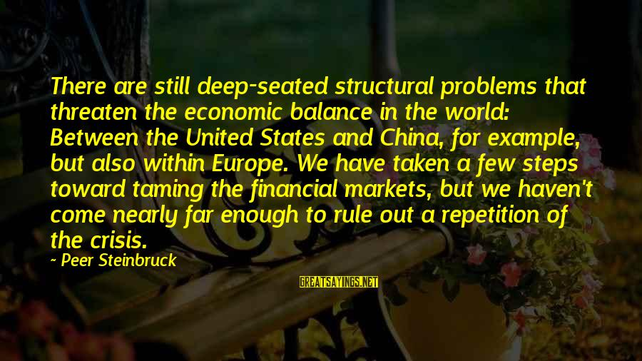 Financial Problems Sayings By Peer Steinbruck: There are still deep-seated structural problems that threaten the economic balance in the world: Between