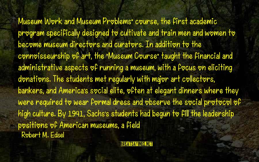 """Financial Problems Sayings By Robert M. Edsel: Museum Work and Museum Problems"""" course, the first academic program specifically designed to cultivate and"""