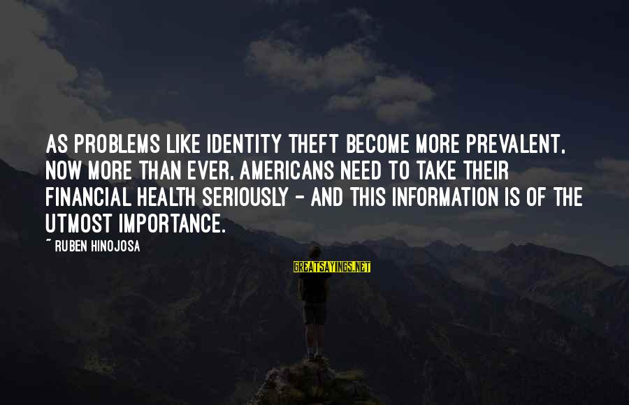 Financial Problems Sayings By Ruben Hinojosa: As problems like identity theft become more prevalent, now more than ever, Americans need to
