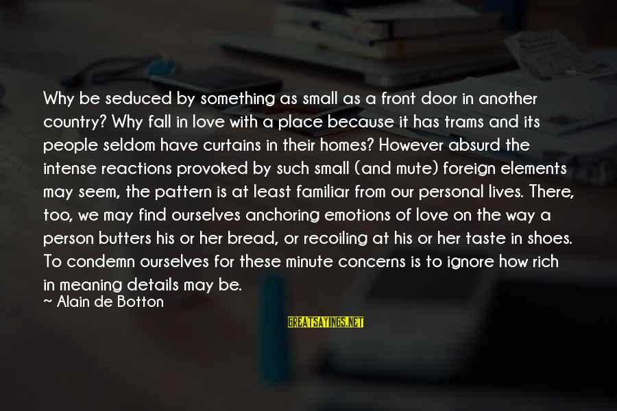 Find Another Love Sayings By Alain De Botton: Why be seduced by something as small as a front door in another country? Why