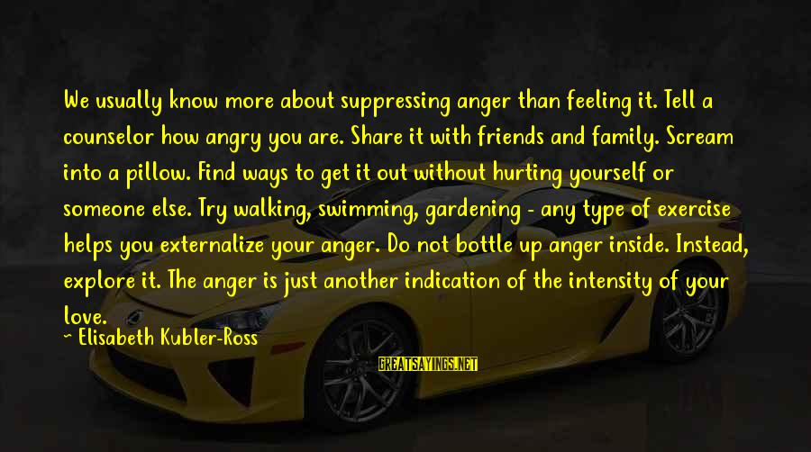 Find Another Love Sayings By Elisabeth Kubler-Ross: We usually know more about suppressing anger than feeling it. Tell a counselor how angry
