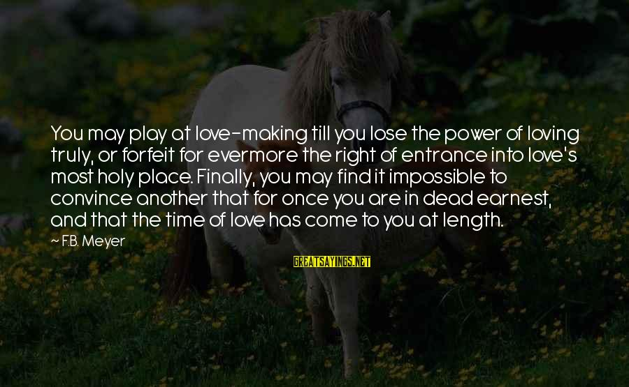 Find Another Love Sayings By F.B. Meyer: You may play at love-making till you lose the power of loving truly, or forfeit