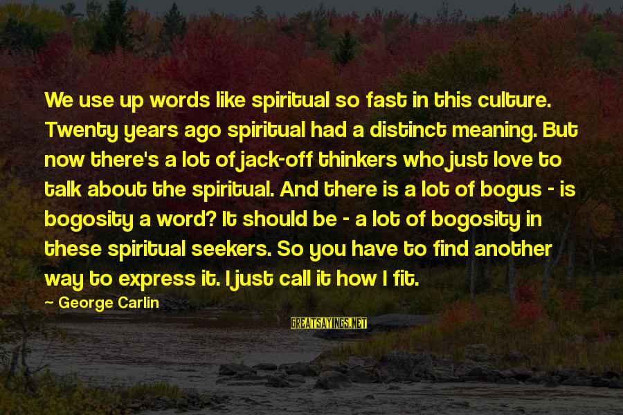 Find Another Love Sayings By George Carlin: We use up words like spiritual so fast in this culture. Twenty years ago spiritual