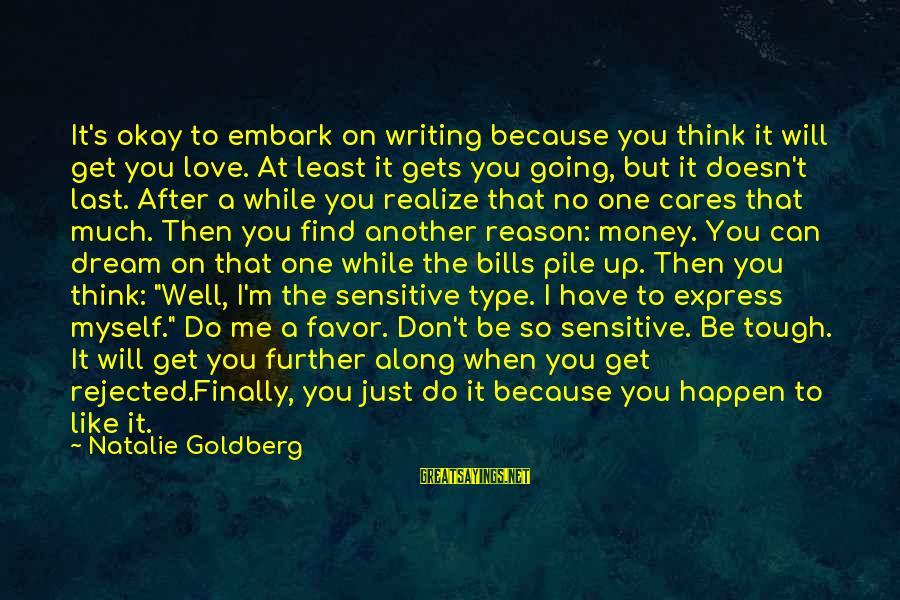 Find Another Love Sayings By Natalie Goldberg: It's okay to embark on writing because you think it will get you love. At