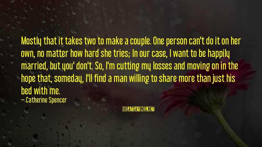 Find Her Sayings By Catherine Spencer: Mostly that it takes two to make a couple. One person can't do it on