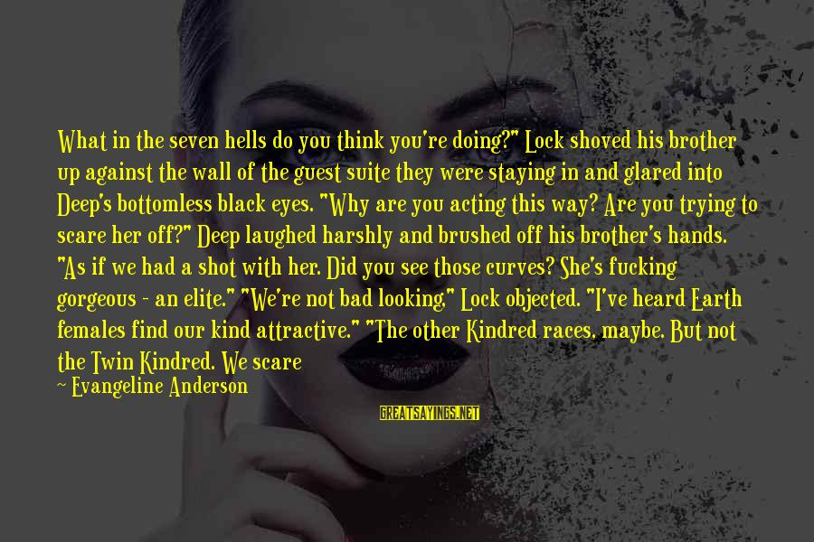 """Find Her Sayings By Evangeline Anderson: What in the seven hells do you think you're doing?"""" Lock shoved his brother up"""
