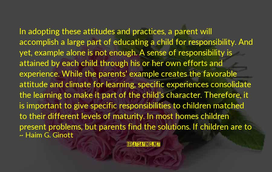 Find Her Sayings By Haim G. Ginott: In adopting these attitudes and practices, a parent will accomplish a large part of educating