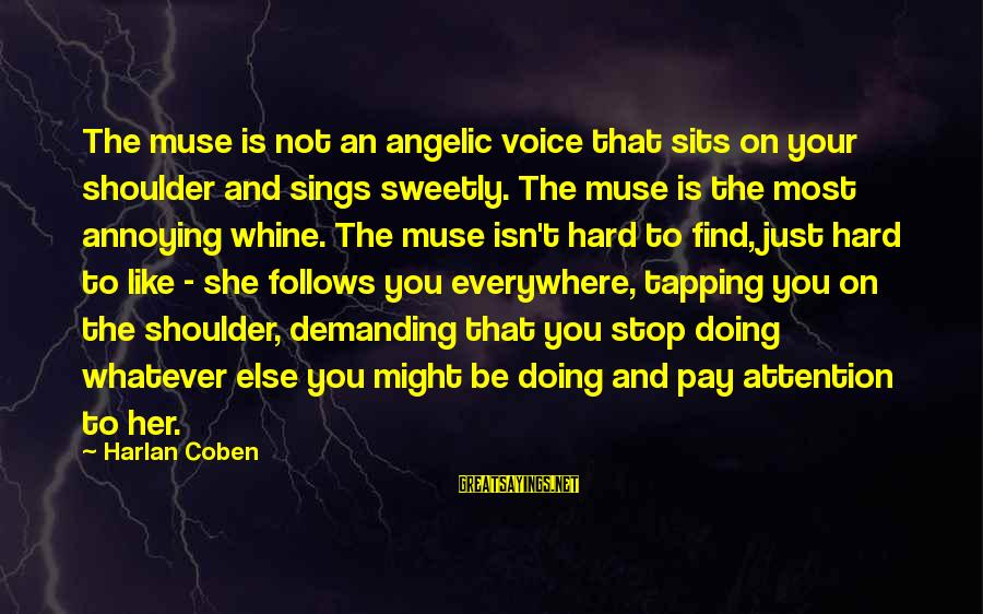 Find Her Sayings By Harlan Coben: The muse is not an angelic voice that sits on your shoulder and sings sweetly.