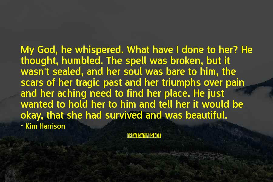 Find Her Sayings By Kim Harrison: My God, he whispered. What have I done to her? He thought, humbled. The spell