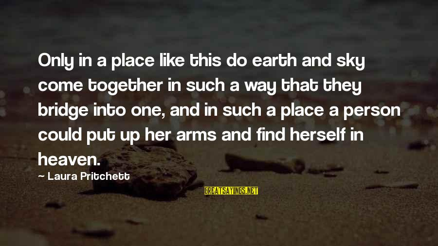 Find Her Sayings By Laura Pritchett: Only in a place like this do earth and sky come together in such a