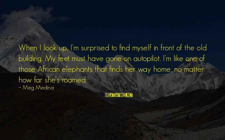 Find Her Sayings By Meg Medina: When I look up, I'm surprised to find myself in front of the old building.