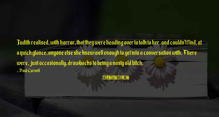 Find Her Sayings By Paul Cornell: Judith realised, with horror, that they were heading over to talk to her, and couldn't