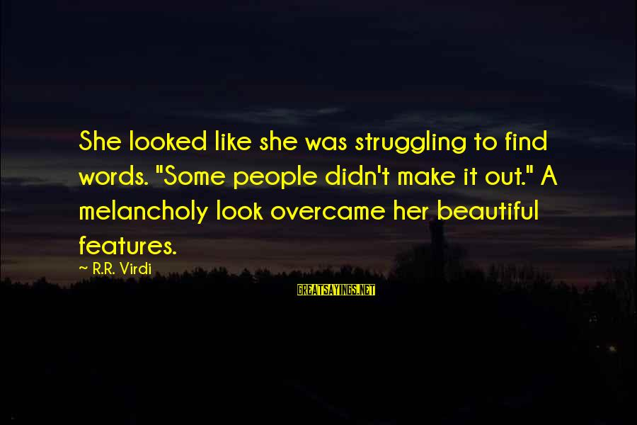 """Find Her Sayings By R.R. Virdi: She looked like she was struggling to find words. """"Some people didn't make it out."""""""