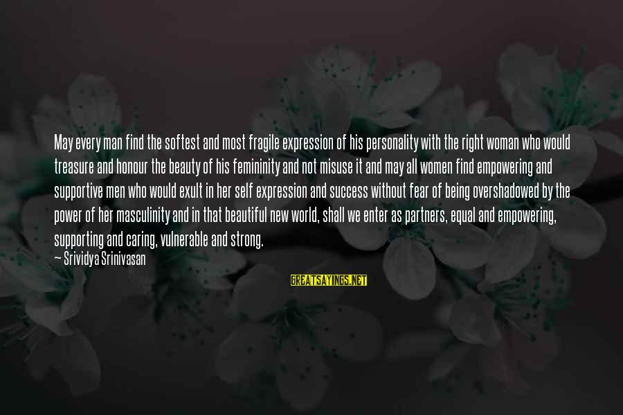 Find Her Sayings By Srividya Srinivasan: May every man find the softest and most fragile expression of his personality with the