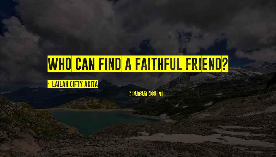 Find Out Who Your Friends Are Sayings By Lailah Gifty Akita: Who can find a faithful friend?