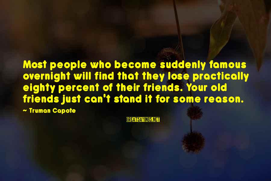 Find Out Who Your Friends Are Sayings By Truman Capote: Most people who become suddenly famous overnight will find that they lose practically eighty percent