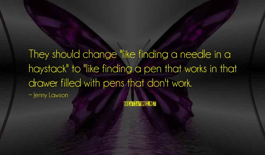"""Finding A Needle In A Haystack Sayings By Jenny Lawson: They should change """"like finding a needle in a haystack"""" to """"like finding a pen"""