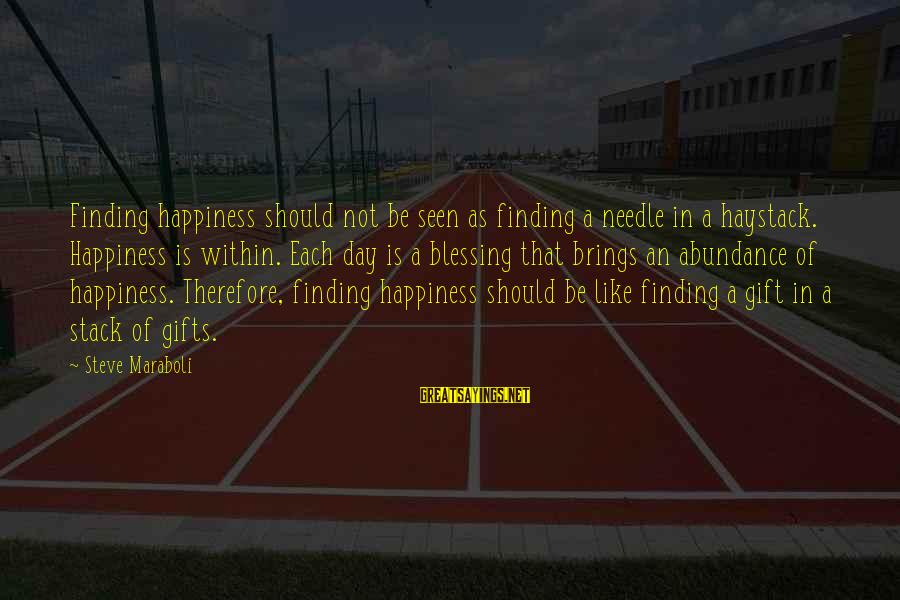 Finding A Needle In A Haystack Sayings By Steve Maraboli: Finding happiness should not be seen as finding a needle in a haystack. Happiness is