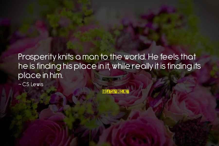Finding My Place In The World Sayings By C.S. Lewis: Prosperity knits a man to the world. He feels that he is finding his place