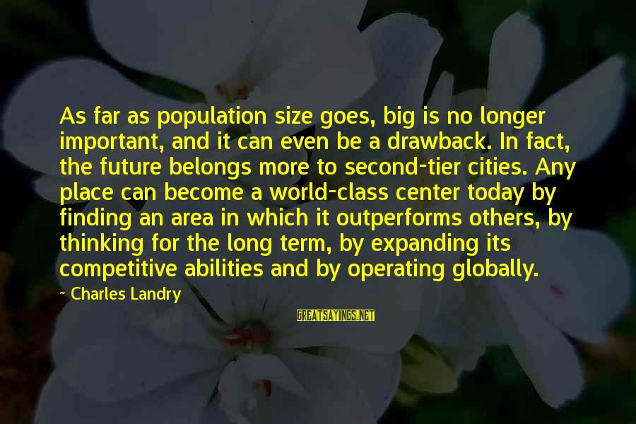 Finding My Place In The World Sayings By Charles Landry: As far as population size goes, big is no longer important, and it can even